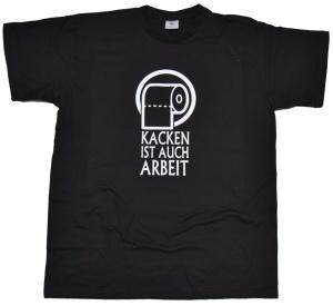 T-Shirt Kacken ist auch Arbeit G47
